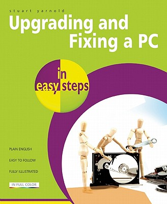 Upgrading and Fixing a PC in Easy Steps By Yarnold, Stuart